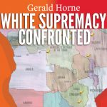 "Gerald Horne on ""White Supremacy Confronted"""