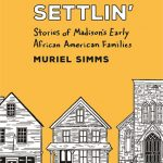 "Cover of Muriel Simms' book ""Settlin'"" with black and white drawings of Madison homes on a bright yellow background."