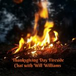 Another Thanksgiving Fireside Chat with Will Williams