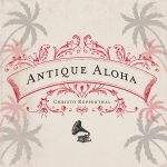 Antique Aloha CD Release Interview with Christo Ruppenthal