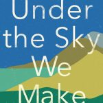 Book cover of Under the Sky We Make by Kimberly Nicholas, PHD