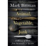 Animal, Vegetable, Junk: A History of Food with Mark Bittman